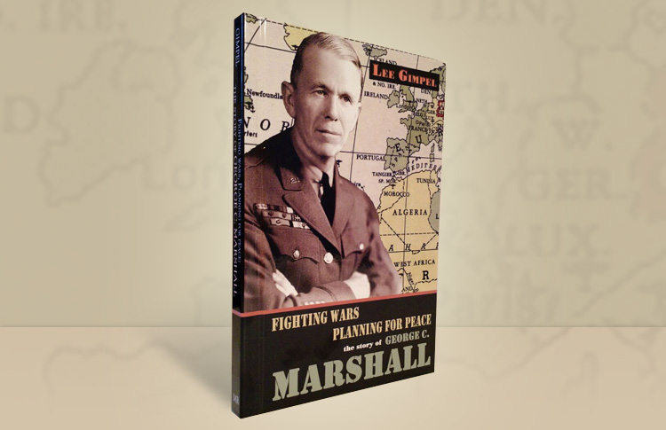 Fighting Wars, Planning for Peace: The Story of George C. Marshall
